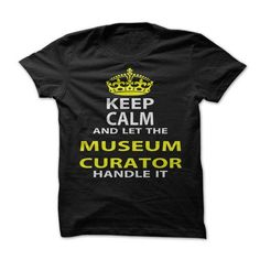 Keep Calm and Let The Museum Curator Handle It T Shirts, Hoodies. Check price ==► https://www.sunfrog.com/Funny/Keep-Calm-Let-The-Museum-Curator-Handle-It.html?41382