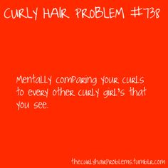 That and people who think they have curly hair but really all it is is wavy...