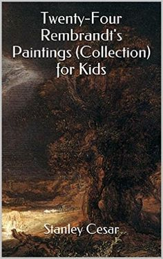 Twenty-Four Rembrandt's Paintings (Collection) for Kids - Kindle edition by Stanley Cesar. Cookbooks, Food & Wine Kindle eBooks @ Amazon.com.