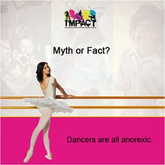 Dance #myth or #fact?  What do you think?  #impact #dance #anorexia #dancers