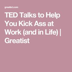 TED Talks to Help You Kick Ass at Work (and in Life)   Greatist