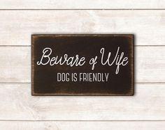 Funny Dog Sign; Funny Pet Gift; Dog Wood Sign; Dog Mom; Dog Dad; Dog Decor; Dog Life; Beware of Wife Dog is Friendly