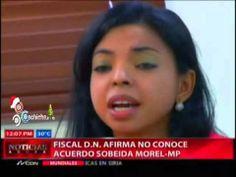 Fiscal DN afirma no conoce acuerdo Sobeida Morel MP #Video - Cachicha.com