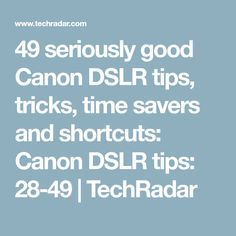49 seriously good Canon DSLR tips, tricks, time savers and shortcuts: Canon DSLR tips: 28-49 | TechRadar