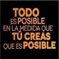 todo es posible en la medida que tú creas posible