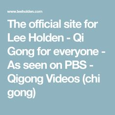 The official site for Lee Holden - Qi Gong for everyone - As seen on PBS - Qigong Videos (chi gong)