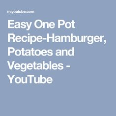 Easy One Pot Recipe-Hamburger, Potatoes and Vegetables - YouTube