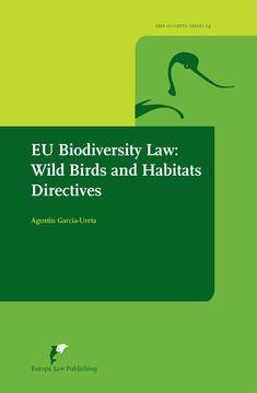 EU biodiversity law : wild birds and habitats directives / Agustín García-Ureta Europa Law Publishing, 2020 Wild Birds, Habitats, Self