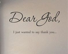 Dear God, I just wanted to say thank you . . .
