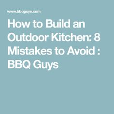 How to Build an Outdoor Kitchen: 8 Mistakes to Avoid : BBQ Guys