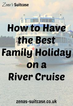 How to Have the Best Family Holiday on a River Cruise