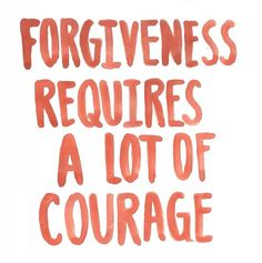 forgiveness requires a lot of courage