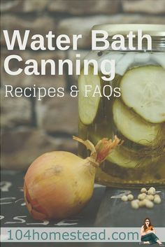 I personally think water bath canning is the place to start when you are first learning how to can. Check out these FAQs and great recipes to get you started.