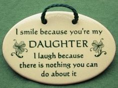 working with you daughter funny quotes and pics | because you're my daughter , I laugh because there is nothing you ...