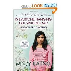 Is Everyone Hanging Out Without Me? (And Other Concerns) by Mindy Kaling 2012