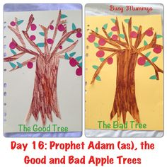 Ramadhan a Craft-a-Day Day 16: Prophet Adam, the Good and Bad Apple Trees  The Good Apple Tree represents all the good things we should be doing that Pleases Allah. We picked about 12 things like: talking softly, respecting elders, finishing our food, Not doing asraaf of water, etc  The Bad Tree represents all the things we should be avoiding I.e all the things that displeases Allah. E.g: eating sweets with haraam gelatin, running in the mosque, shouting, snatching things etc.