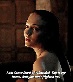"Sansa: ""I am Sansa Stark of Winterfell. This is my home. And you can't frighten me."""