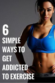 6 Simple Ways To Get Addicted To Exercise