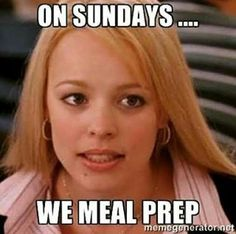 On Sunday's we meal prep...
