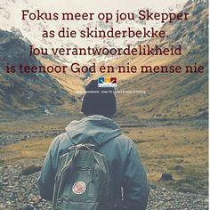 Fokus meer op jou Skepper as die skinderbekke.Jou verantwoordelikheid is teenoor God en nie mense nie.
