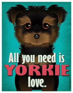 Yorkie Art Print - All You Need is Yorkie Love Poster 11x14 - Yorkshire Terrier Art - Dogs Incorporated. $29.00, via Etsy.