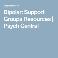 Bipolar: Support Groups Resources | Psych Central