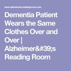 Dementia Patient Wears the Same Clothes Over and Over       |        Alzheimer's Reading Room