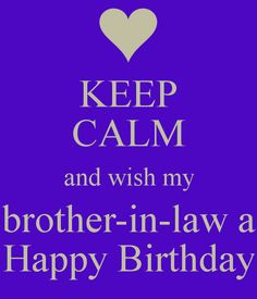 brotherinlaw birthday | KEEP CALM and wish my brother-in-law a Happy Birthday