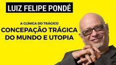 Concepção Trágica de Mundo e Utopia - Luiz Felipe Pondé