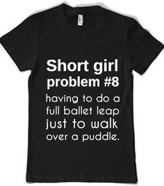 SHORT GIRL PROBLEM #8 - Any Day Tees - Skreened T-shirts, Organic Shirts, Hoodies, Kids Tees, Baby One-Pieces and Tote Bags