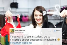 """If you want to see a student, go to Victoria's Secret, because it's inevitable."" #teacherproblems"
