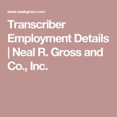 Transcriber Employment Details   Neal R. Gross and Co., Inc.