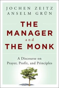 """Zeitz, Jochen. """"The manager and the monk [electronic resource]: a discourse on prayer, profit, and principles"""". Jossey-Bass, A John Wiley & Sons, Imprint, 2013. Location: Ebrary Electronic Books"""