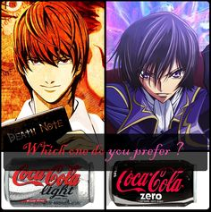 Hahaha! (Death Note, Code Geass) I prefer Light bc I'm too evil for Lelouch