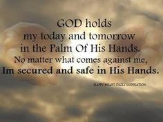 God holds my today and tomorrow,