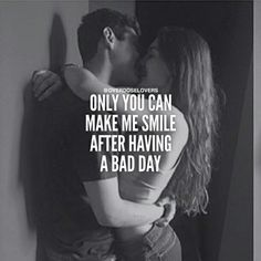 Only you can make me smile after having a bad day