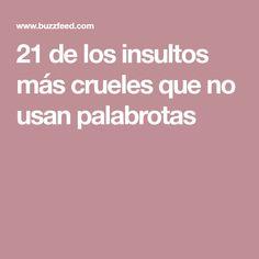 21 de los insultos más crueles que no usan palabrotas
