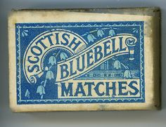 Scottish bluebell matches (something that once was an unremarked part of everyday life - now seems a total antique)
