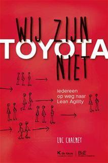 Chalmet, Luc. Wij zijn Toyota niet: iedereen op weg naar Lean Agility. Plaats: 65.01 CHAL