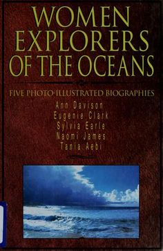 Women explorers of the oceans   Ann Davis, Eugenie Clark, Sylvia Earle, Naomi James, Tania Aebi   by Margo McLoone