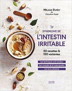 Syndrome de l'intestin irritable ✩ Mélanie Duféey // Apprendre à vivre en harmonie & gourmandise lorsque notre digestion est ultra-sensible