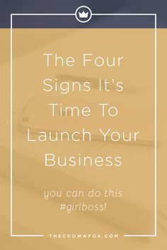 Girlboss! Launching a business on the horizon? Here are four signs you should start a business!   www.TheCrownFox.com   Graphic Design Assistant to Creative Entrepreneurs