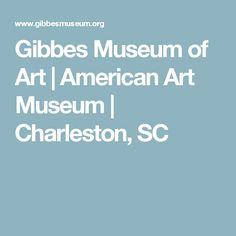 Gibbes Museum of Art   American Art Museum   Charleston, SC