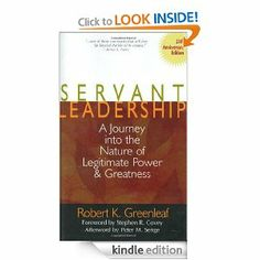 Amazon.com: Servant Leadership: A Journey into the Nature of Legitimate Power and Greatness 25th Anniversary Edition eBook: Robert K. Greenleaf, Larry C. Spears, Stephen R. Covey: Kindle Store
