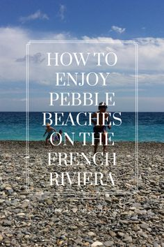 How to enjoy pebble beaches on the French Riviera. There are many advantages to pebble beaches over sandy beaches. Read these top tips on how to appreciate and enjoy the pebble beaches on the French Riviera Riviera Beach, Pebble Beach, French Riviera, Sandy Beaches, Family Life, Travel Tips, About Me Blog, France, Reading