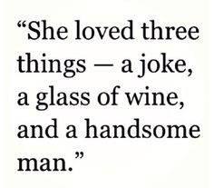 She loved three things -- a joke, a glass of wine, and a handsome man.