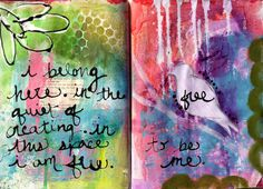 I belong here in the quiet of creating. In this space I am free. Free to be me. - art journal A Girl and her Brush