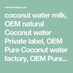 coconut water milk, OEM natural Coconut water Private label, OEM Pure Coconut water factory, OEM Pure Coconut water Private label vietnam, Vietnam OEM Coconut water companies