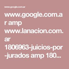 www.google.com.ar amp www.lanacion.com.ar 1806963-juicios-por-jurados amp 1806963
