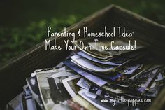 Make your own family time capsules!! A parenting and homeschool idea from…